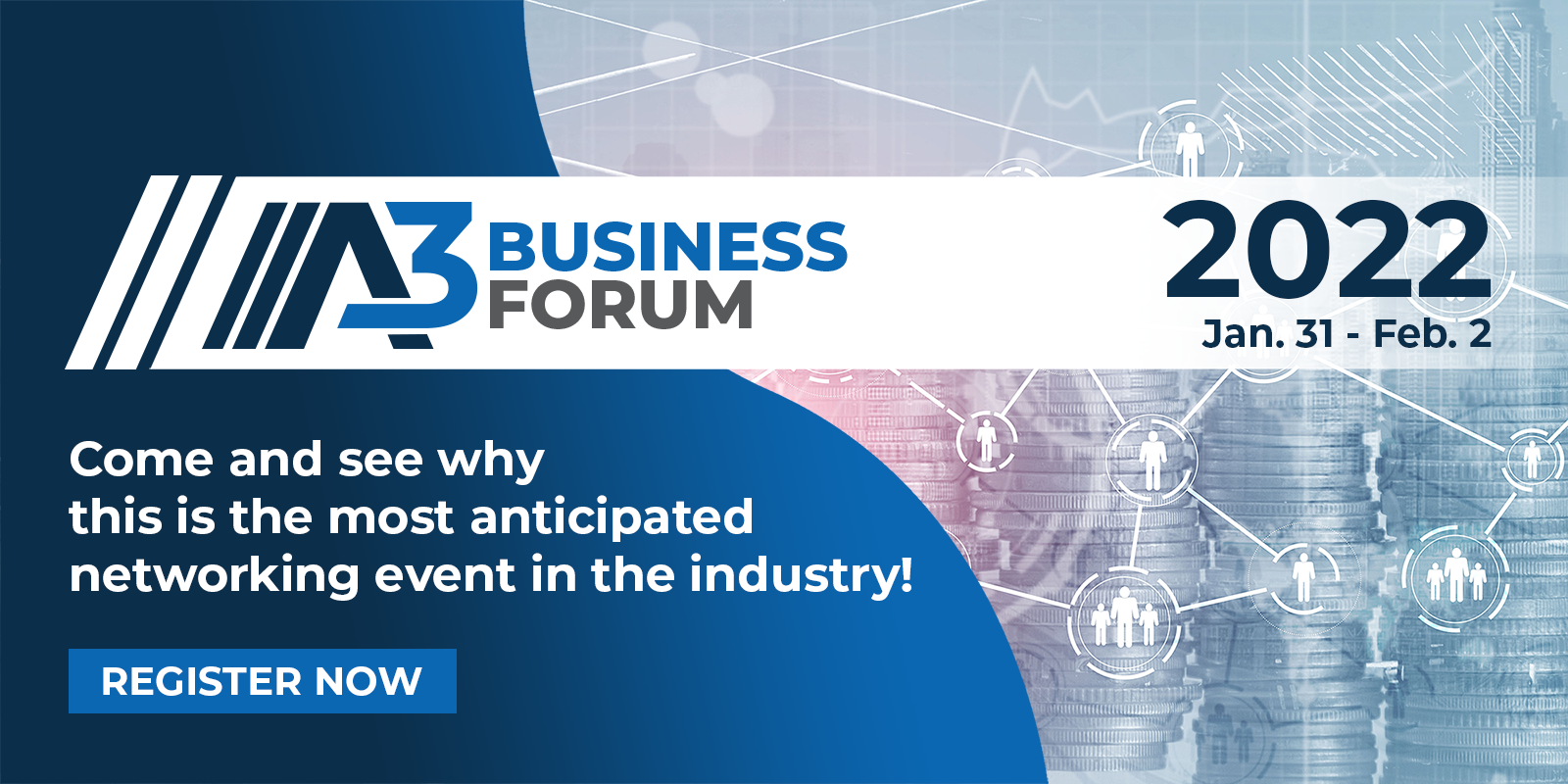 A3 Business Forum. Jan. 31-Feb. 2, 2022. Come and see why this is the most aniticipated networking event in the industry! Click to register.