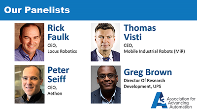 AMR Webinar Panelists | Rick Faulk, CEO Locus Robotics | Thomas Visti, CEO, Mobile Industrial Robots (MiR) | Peter Seiff,CEO, Aethon | Greg Brown, Director of Research Development, UPS