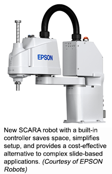 New SCARA robot with a built-in controller saves space, simplifies setup, and provides a cost-effective alternative to complex slide-based applications. (Courtesy of EPSON Robots)