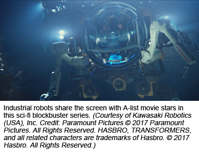 Industrial robots share the screen with A-list movie stars in this sci-fi blockbuster series. (Courtesy of Kawasaki Robotics (USA), Inc. Credit: Paramount Pictures © 2017 Paramount Pictures. All Rights Reserved. HASBRO, TRANSFORMERS, and all related characters are trademarks of Hasbro. © 2017 Hasbro. All Rights Reserved.)