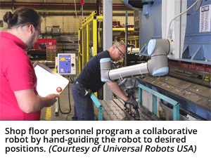 Shop floor personnel program a collaborative robot by hand-guiding the robot to desired positions. (Courtesy of Universal Robots USA Inc.)